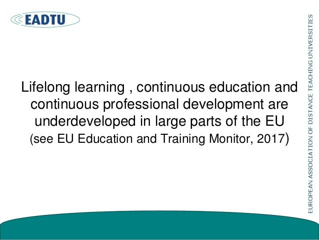 Lifelong learning , continuous education and continuous professional development are underdeveloped in large parts of the ...
