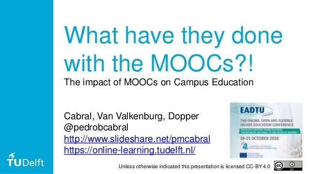 1 What have they done with the MOOCs?! The impact of MOOCs on Campus Education Cabral, Van Valkenburg, Dopper @pedrobcabra...