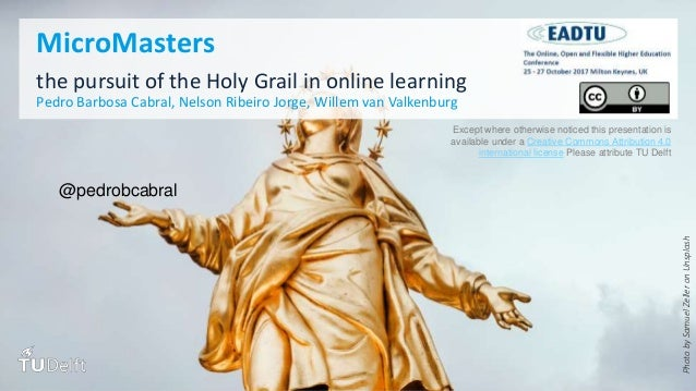 PhotobySamuelZelleronUnsplash MicroMasters the pursuit of the Holy Grail in online learning Pedro Barbosa Cabral, Nelson R...