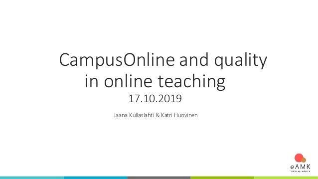 CampusOnline and quality in online teaching 17.10.2019 Jaana Kullaslahti & Katri Huovinen