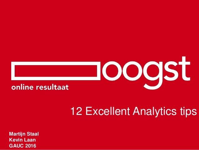 Martijn Staal Kevin Laan GAUC 2016 12 Excellent Analytics tips