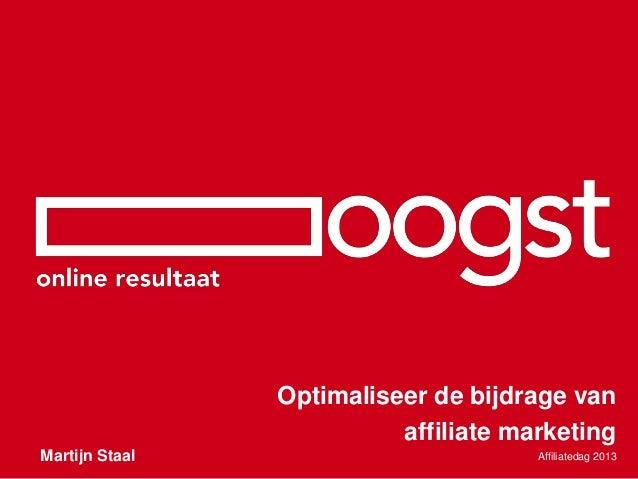 Optimaliseer de bijdrage vanaffiliate marketingAffiliatedag 2013Martijn Staal