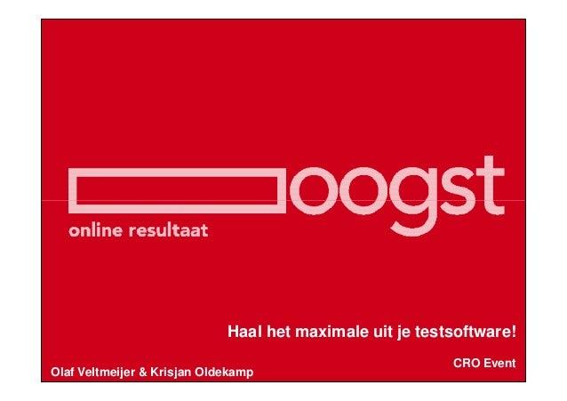 Haal het maximale uit je testsoftware! Olaf Veltmeijer & Krisjan Oldekamp  CRO Event