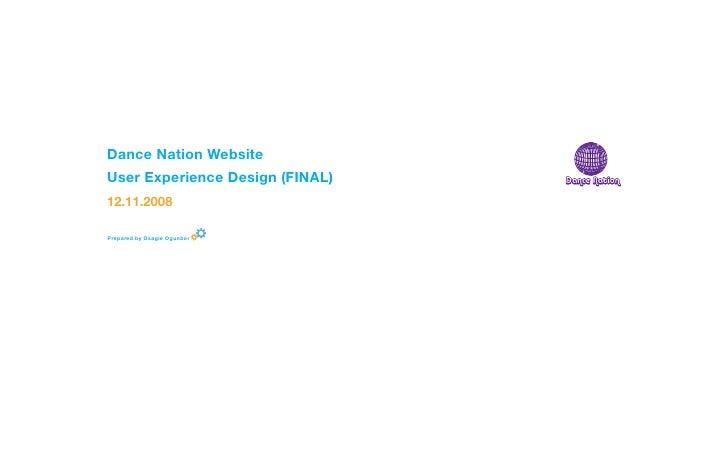 Dance Nation Website User Experience Design (FINAL) 12.11.2008  Prepared by Osagie Ogunbor