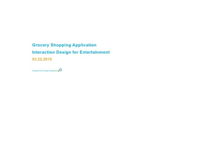 Grocery Shopping ApplicationInteraction Design for Entertainment03.22.2010Prepared by Osagie Ogunbor