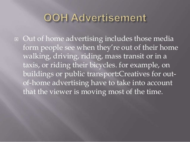   Out of home advertising includes those media form people see when they're out of their home walking, driving, riding, m...