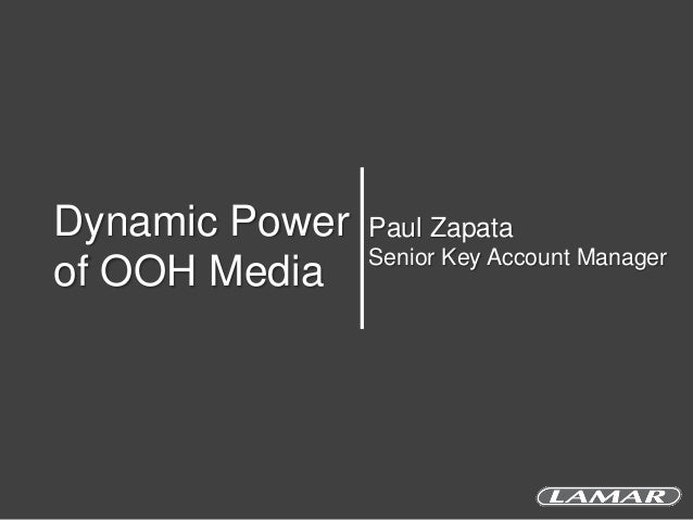 Dynamic Power of OOH Media  Paul Zapata Senior Key Account Manager