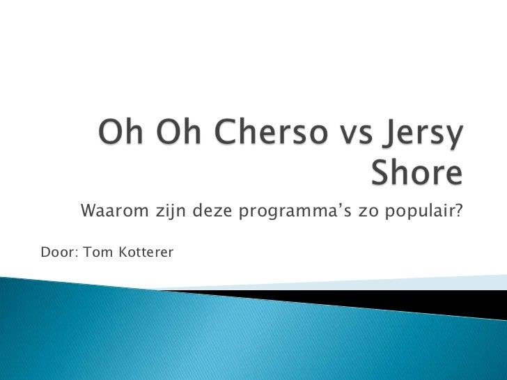 Oh OhChersovsJersyShore<br />Waarom zijn deze programma's zo populair?<br />Door: Tom Kotterer<br />