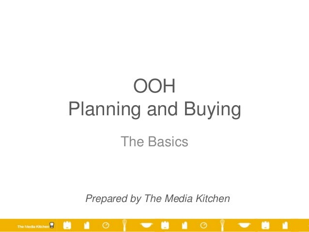 OOH Planning and Buying The Basics Prepared by The Media Kitchen