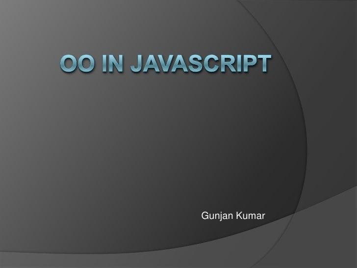 OO in JavaScript<br />Gunjan Kumar<br />