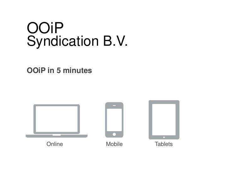 OOiP<br />Syndication B.V.<br />OOiP in 5 minutes<br />Online<br />Mobile<br />Tablets<br />