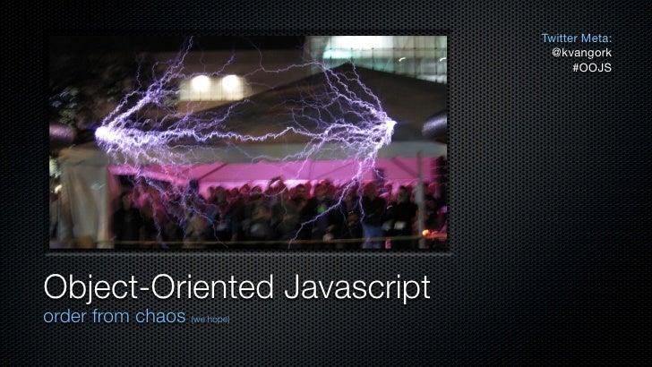 Twitter Meta:                                @kvangork                                    #OOJS     Object-Oriented Javasc...