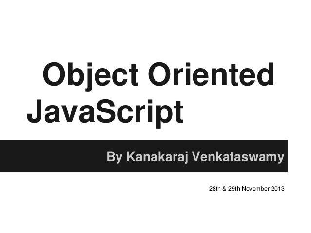 Object Oriented JavaScript By Kanakaraj Venkataswamy 28th & 29th November 2013