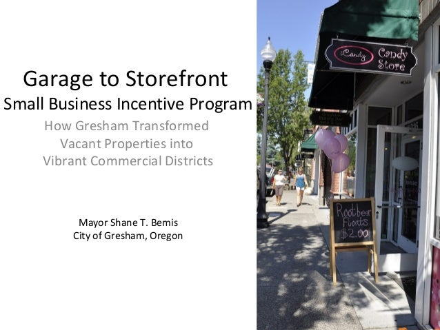 Garage to Storefront  Small Business Incentive Program  How Gresham Transformed  Vacant Properties into  Vibrant Commercia...
