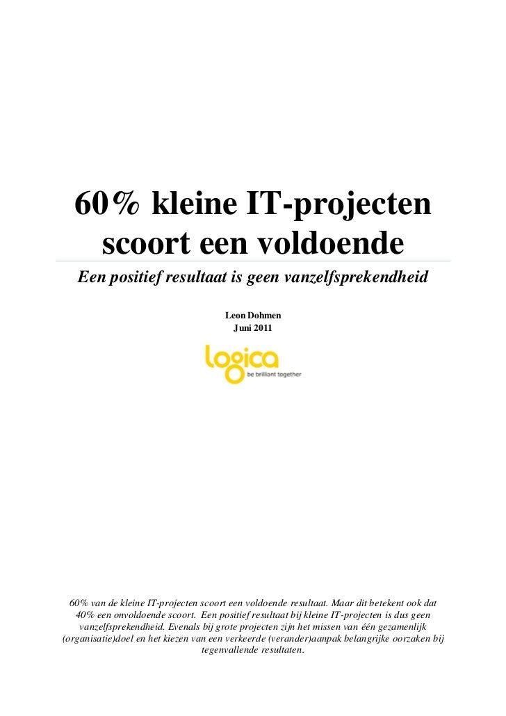 60% kleine IT-projecten    scoort een voldoende   Een positief resultaat is geen vanzelfsprekendheid                      ...