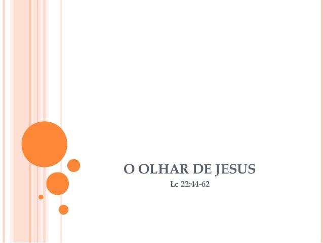 O OLHAR DE JESUS Lc 22:44-62