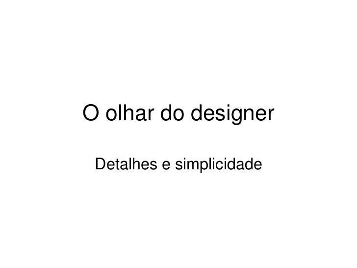O olhar do designer Detalhes e simplicidade