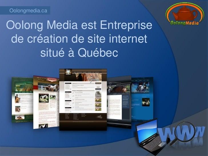 Oolongmedia.caOolong Media est Entreprise de création de site internet       situé à Québec
