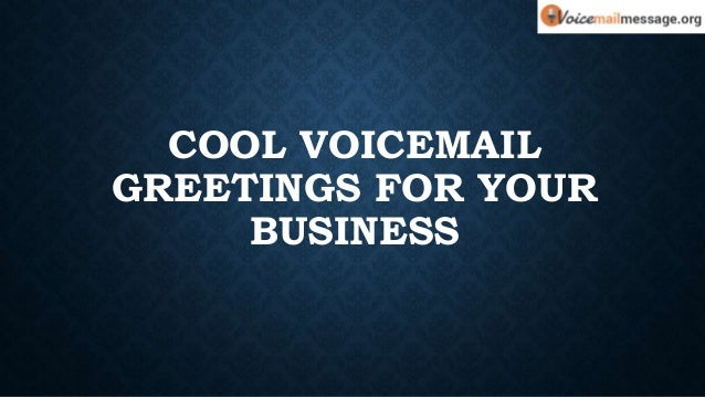 Cool voicemail greetings for your business 1 638gcb1506659228 m4hsunfo