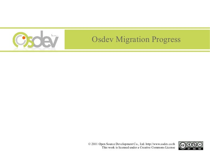 Osdev Migration Progress© 2011 Open Source Development Co., Ltd. http://www.osdev.co.th         This work is licensed unde...