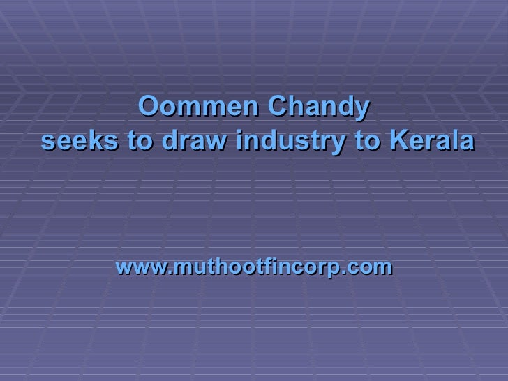 Oommen   Chandy  seeks to draw industry to  Kerala   www.muthootfincorp.com