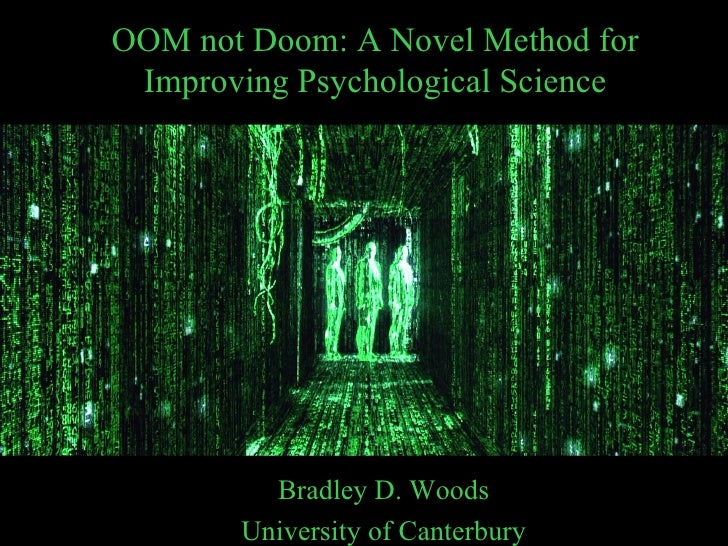 OOM not Doom: A Novel Method for Improving Psychological Science         Bradley D. Woods       University of Canterbury
