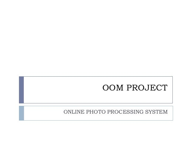 OOM PROJECTONLINE PHOTO PROCESSING SYSTEM