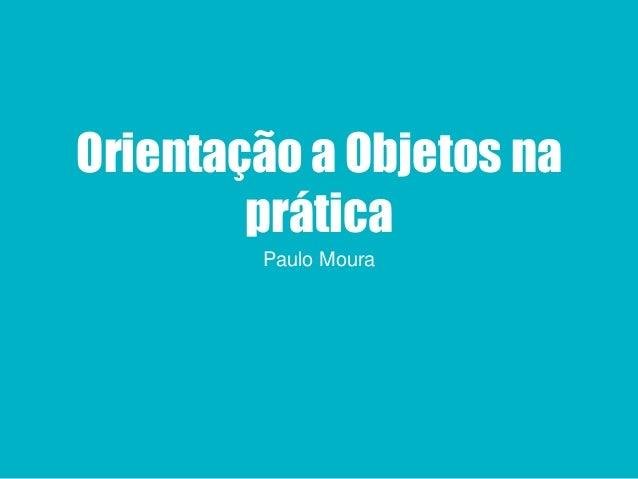 Orientação a Objetos na prática Paulo Moura