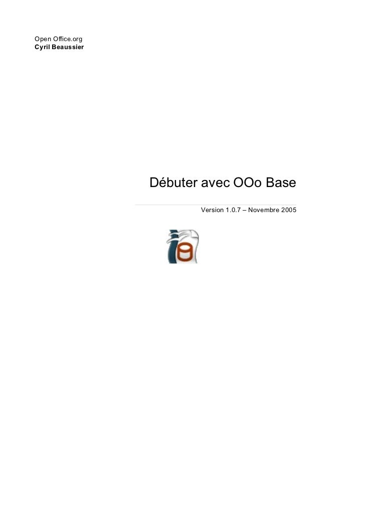 Open Office.orgCyril Beaussier                  Débuter avec OOo Base                         Version 1.0.7 – Novembre 2005