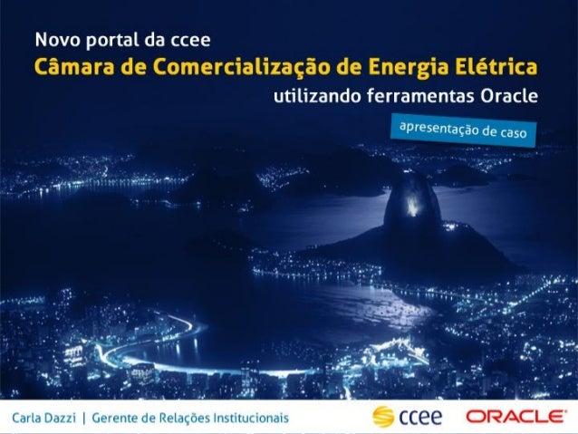 Quem é a CCEE• A Câmara de Comercialização de Energia Elétrica – CCEE viabiliza as  atividades de compra e venda de energi...
