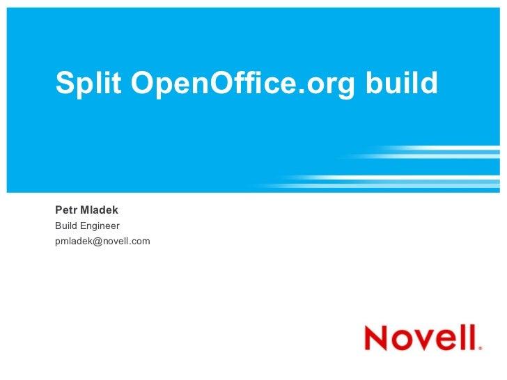 Split OpenOffice.org build Petr Mladek Build Engineer [email_address]