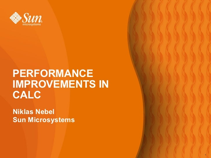 Niklas Nebel Sun Microsystems PERFORMANCE IMPROVEMENTS IN CALC