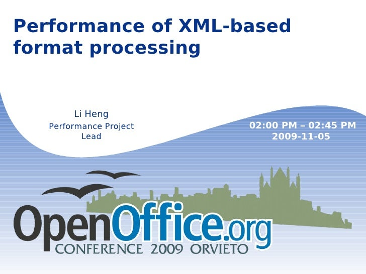 Performance of XML-based format processing Performance Project Lead 02:00 PM  –  02:45 PM 2009-11-05
