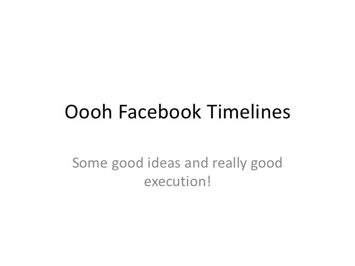 Oooh Facebook TimelinesSome good ideas and really good         execution!