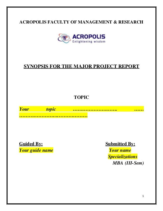 ACROPOLIS FACULTY OF MANAGEMENT & RESEARCH SYNOPSIS FOR THE MAJOR PROJECT REPORT                  TOPICYour  topic …………………...