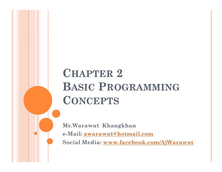 CHAPTER 2BASIC PROGRAMMINGCONCEPTSMr.Warawut Khangkhane-Mail: awarawut@hotmail.comSocial Media: www.facebook.com/AjWarawut
