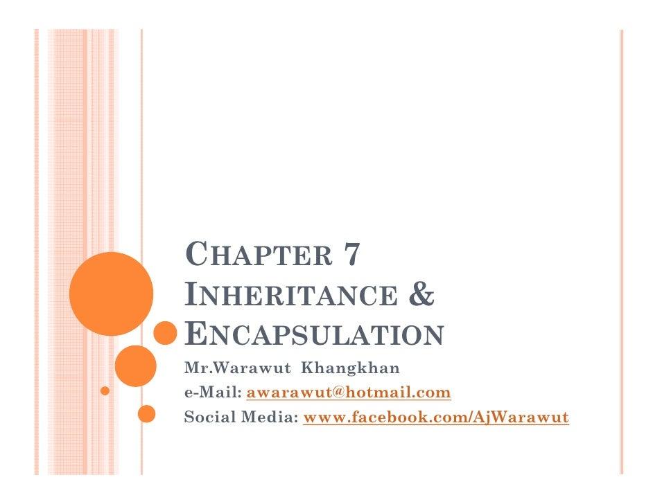 CHAPTER 7INHERITANCE &ENCAPSULATIONMr.Warawut Khangkhane-Mail: awarawut@hotmail.comSocial Media: www.facebook.com/AjWarawut
