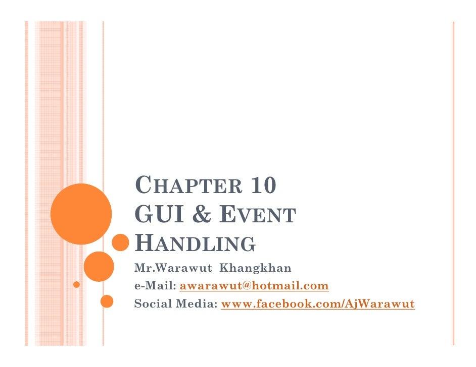 CHAPTER 10GUI & EVENTHANDLINGMr.Warawut Khangkhane-Mail: awarawut@hotmail.comSocial Media: www.facebook.com/AjWarawut