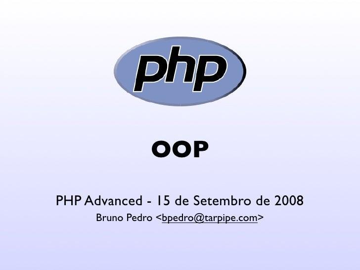 OOP PHP Advanced - 15 de Setembro de 2008       Bruno Pedro <bpedro@tarpipe.com>