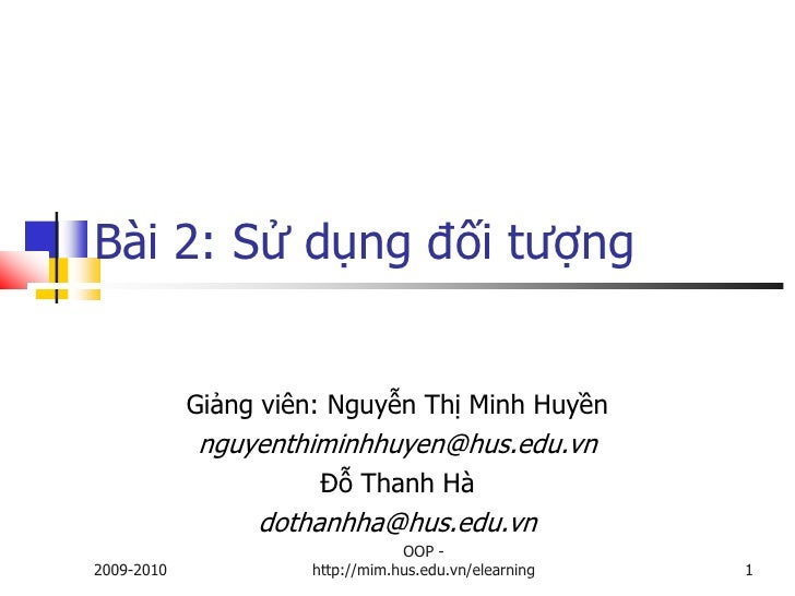 Bài 2: Sử dụng đối tượng               Giảng viên: Nguyễn Thị Minh Huyền             nguyenthiminhhuyen@hus.edu.vn        ...