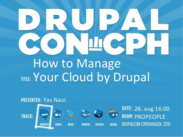 PROPEOPLE 26. aug 16:00 How to Manage Your Cloud by Drupal Yas Naoi