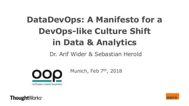 DataDevOps: A Manifesto for a DevOps-like Culture Shift in Data & Analytics Dr. Arif Wider & Sebastian Herold Munich, Feb ...