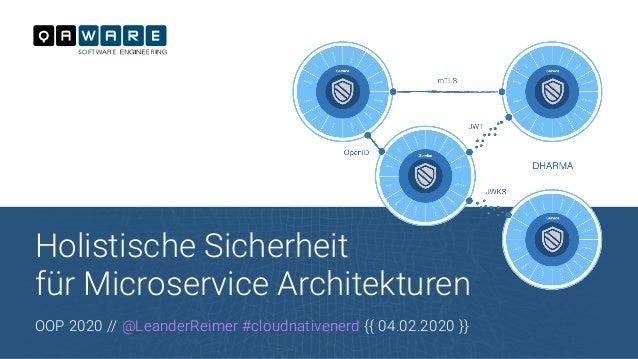 Holistische Sicherheit für Microservice Architekturen OOP 2020 // @LeanderReimer #cloudnativenerd {{ 04.02.2020 }}