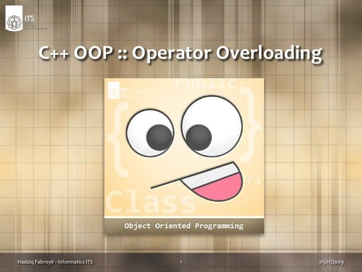 C++ OOP :: Operator Overloading<br />06/10/2009<br />1<br />Hadziq Fabroyir - Informatics ITS<br />
