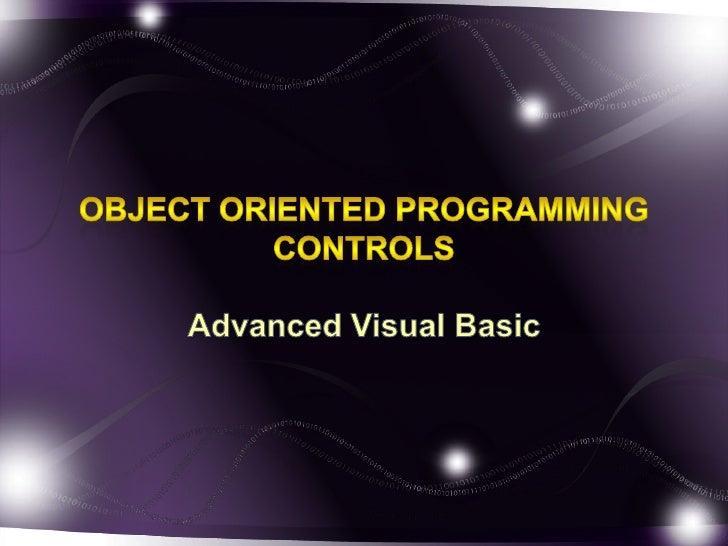 Object Oriented ProgrammingControls<br />Advanced Visual Basic<br />