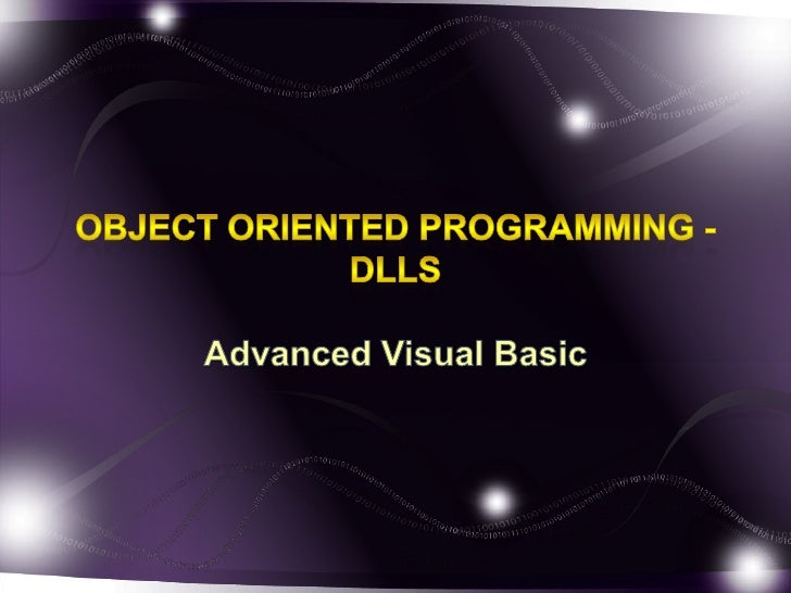 Object Oriented Programming - DLLs<br />Advanced Visual Basic<br />