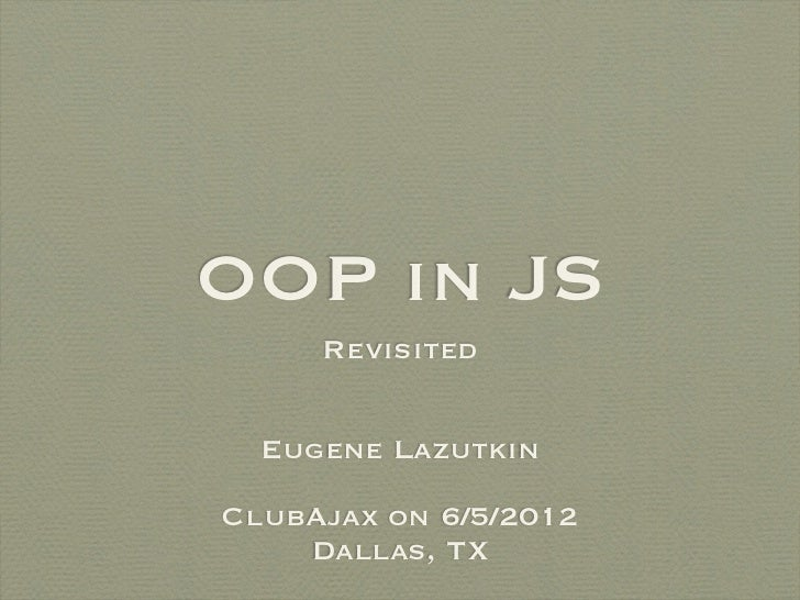 OOP in JS     Revisited  Eugene LazutkinClubAjax on 6/5/2012    Dallas, TX