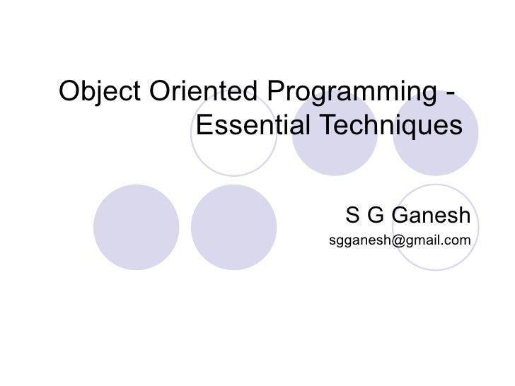 Object Oriented Programming -            Essential Techniques                         S G Ganesh                     sggan...
