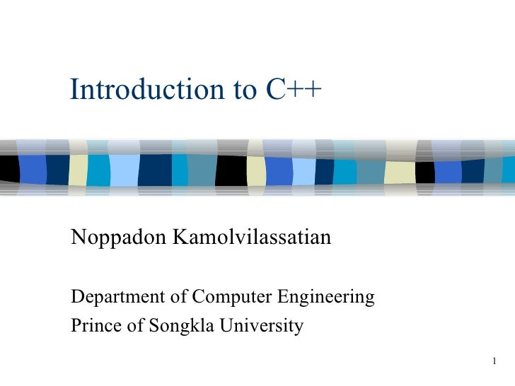 Introduction to C++Noppadon KamolvilassatianDepartment of Computer EngineeringPrince of Songkla University                ...