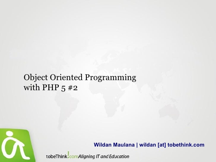 Wildan Maulana | wildan [at] tobethink.com Object Oriented Programming with PHP 5 #2